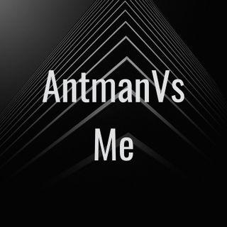 AntmanVs Me The Back Story