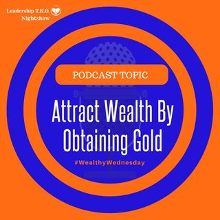 Attract Wealth By Obtaining Gold | Lakeisha McKnight