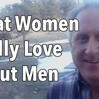 What Women Really Love About Men