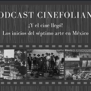 Cap. 11 ¡Y el cine llegó! Los inicios del séptimo arte en México.
