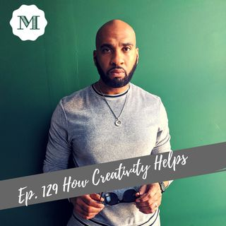 Ep. 129 How creativity helps