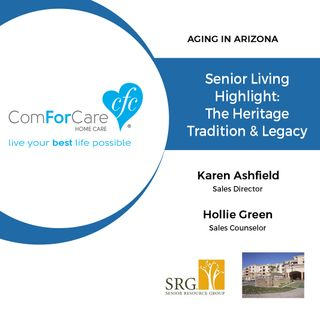 1/28/18: Karen Ashfield and Hollie Green | Senior Living Highlight: The Heritage Tradition & Legacy | Aging In Arizona with Presley Reader