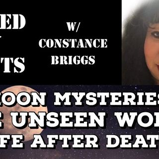 Moon Mysteries, The Unseen World & Life After Death with Constance Briggs