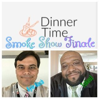 The Dinner Time Finale Ep.22 - Tokeo's Smoke Show