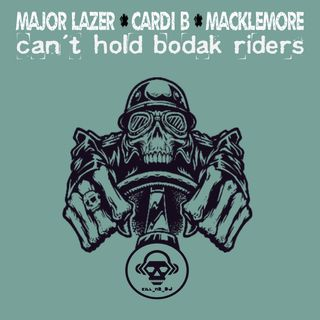 Kill_mR_DJ - Can't Hold Bodak Riders (Major Lazer VS Cardi B VS Macklemore)