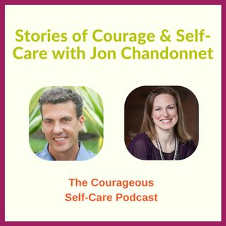 Stories of Courage & Self-Care with Jon Chandonnet