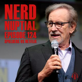 Episode 124 - Spielberg vs Netflix