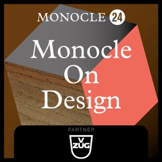 Monocle 24: Monocle on Design