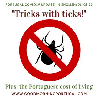 Covid Update; Portuguese cost of living and tackling ticks