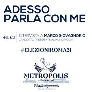 Ep.23 - Adesso Parla Con Me - Marco Giovagnorio, candidato Presidente al Municipio XIII