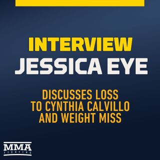 Jessica Eye Addresses Her Loss, Weight Cut Issues and Claims Made by Cynthia Calvillo