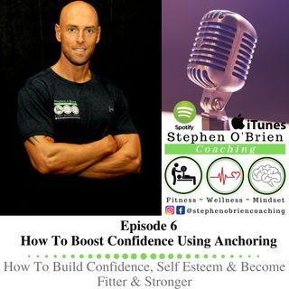 Part 6 - How To Boost Confidence Using Anchoring