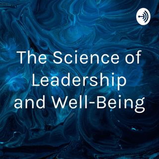The Science of Leadership and Well-Being