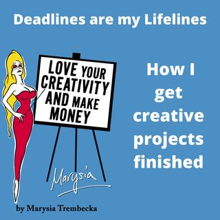 3. Deadlines Are Lifelines:  How I get my creative projects finished and out there