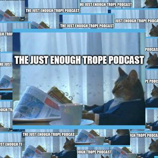 The Just Enough Trope Podcast