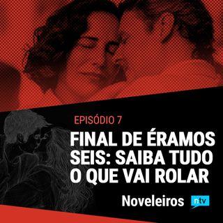 #7: Final de Éramos Seis e futuro de Amor de Mãe: Saiba tudo que vai rolar!