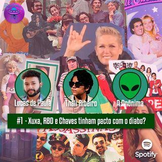 #1 - Xuxa, RBD e Chaves tinham pacto com o diabo?