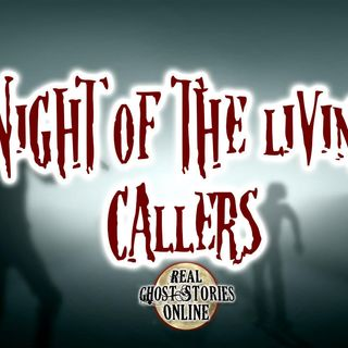 Night of The Living Callers | Haunted, Paranormal, Supernatural