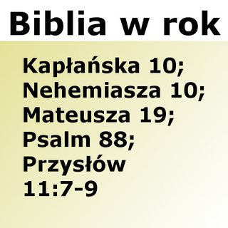 100 - Kapłańska 10, Nehemiasza 10, Mateusza 19, Psalm 88, Przysłów 11:7-9