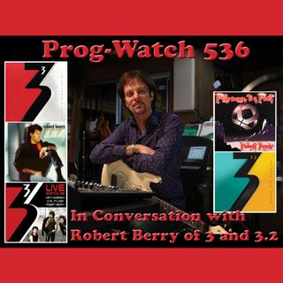 Prog-Watch 536 - In Conversation with Robert Berry of 3 and 3.2