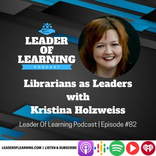Librarians as Leaders with Kristina Holzweiss