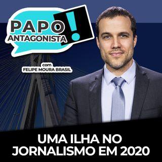 UMA ILHA NO JORNALISMO EM 2020 - Papo Antagonista com Felipe Moura Brasil, Mario Sabino e Helena Mader