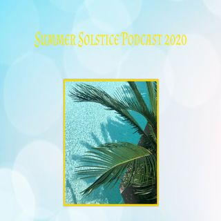 Summer Solstice Podcast 2020