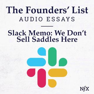 The Founders' List: Slack's Internal Memo 'We Don't Sell Saddles Here' (Famous Memos)