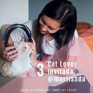 Episodio 3. Cat Lover invitada @martissda