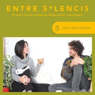 Entre silencis #03 - Vida analògica | Podcast