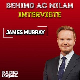 Behind AC Milan | Intervista a James Murray, braccio destro di Ivan Gazidis