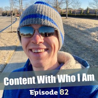 Episode 82: Content With Who I Am