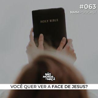 #63 - Você quer ver a face de Jesus?