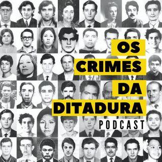 Os Crimes da Ditadura| Podcast