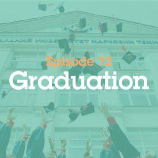 Episode 72: Graduation