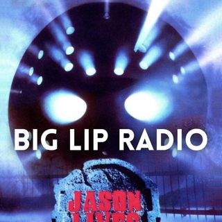 Big Lip Radio Presents: No Girls Allowed 46: Friday The 13th Part 6: Jason Lives