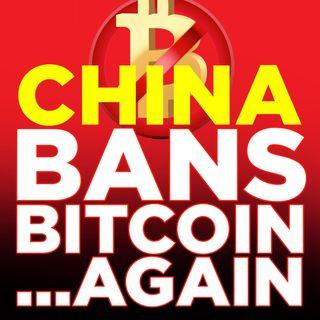 108. China Bans Bitcoin ...Again