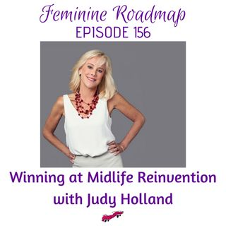 FR Ep #156 Winning at Midlife Reinvention with Judy Holland