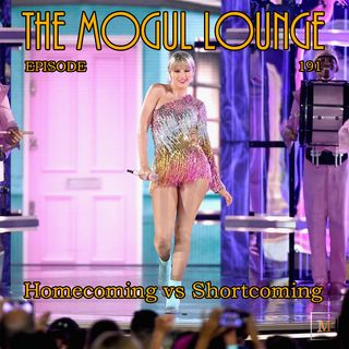 The Mogul Lounge Episode 191: Homecoming vs Shortcoming