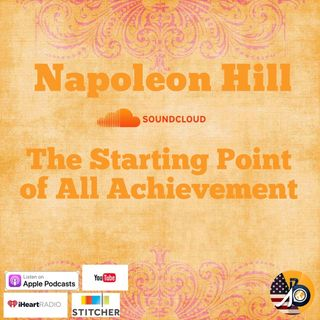 Napoleon Hill: The Starting Point of All Achievement