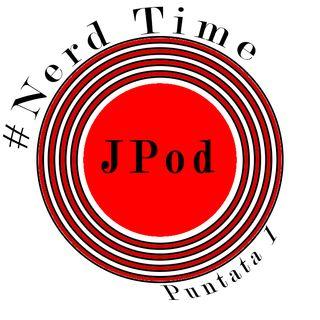 Nerd Time #1 - Definiamo insieme questo mondo