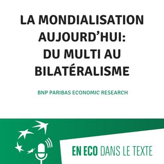 #02 - La mondialisation aujourd'hui : du multi au bilatéralisme