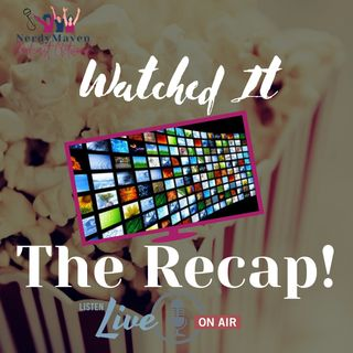The Recap! Watched It