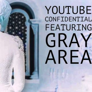 YouTube Confidential Featuring Gray Area