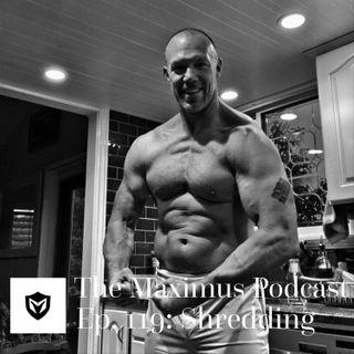The Maximus Podcast Ep. 119 - Shredding