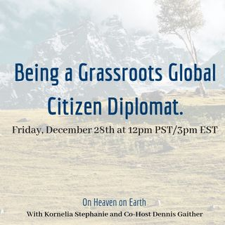 The Kornelia Stephanie Show: Living Heaven on Earth: Being a Grassroots Global Citizen Diplomat.