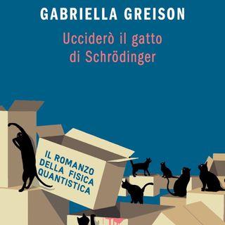 """Gabriella Greison """"Ucciderò il gatto di Schrodinger"""""""