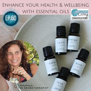 EP 60  Enhance your health & wellbeing with Essential Oils