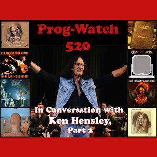 Prog-Watch 520 - In Conversation with Ken Hensley, Pt. 2