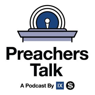 On Power for Preparation | Preachers Talk, Ep. 23